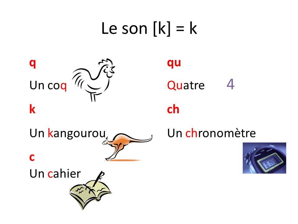 Le son [k] = k k ch Un kangourou Un chronomètre c Un cahier q qu